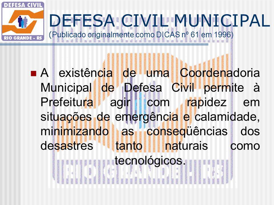 DEFESA CIVIL MUNICIPAL ( Publicado originalmente como DICAS nº 61 em 1996) A existência de uma Coordenadoria Municipal de Defesa Civil permite à Prefe