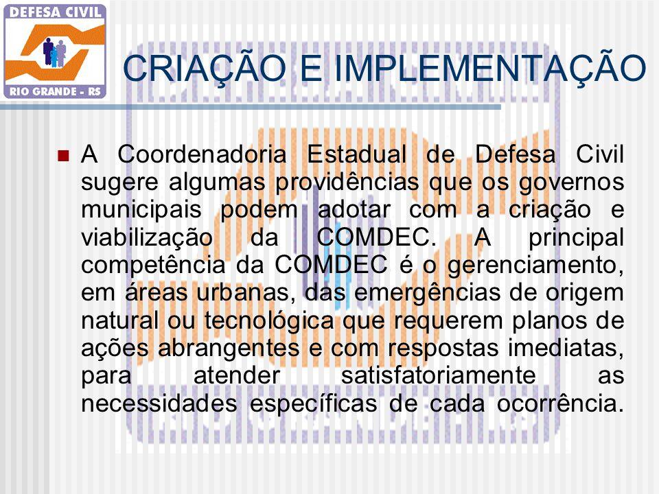 CRIAÇÃO E IMPLEMENTAÇÃO A Coordenadoria Estadual de Defesa Civil sugere algumas providências que os governos municipais podem adotar com a criação e v