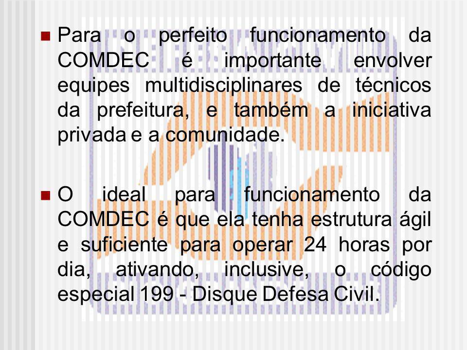 Para o perfeito funcionamento da COMDEC é importante envolver equipes multidisciplinares de técnicos da prefeitura, e também a iniciativa privada e a