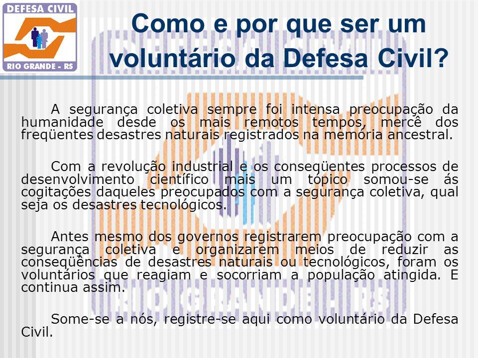 Como e por que ser um voluntário da Defesa Civil? A segurança coletiva sempre foi intensa preocupação da humanidade desde os mais remotos tempos, merc
