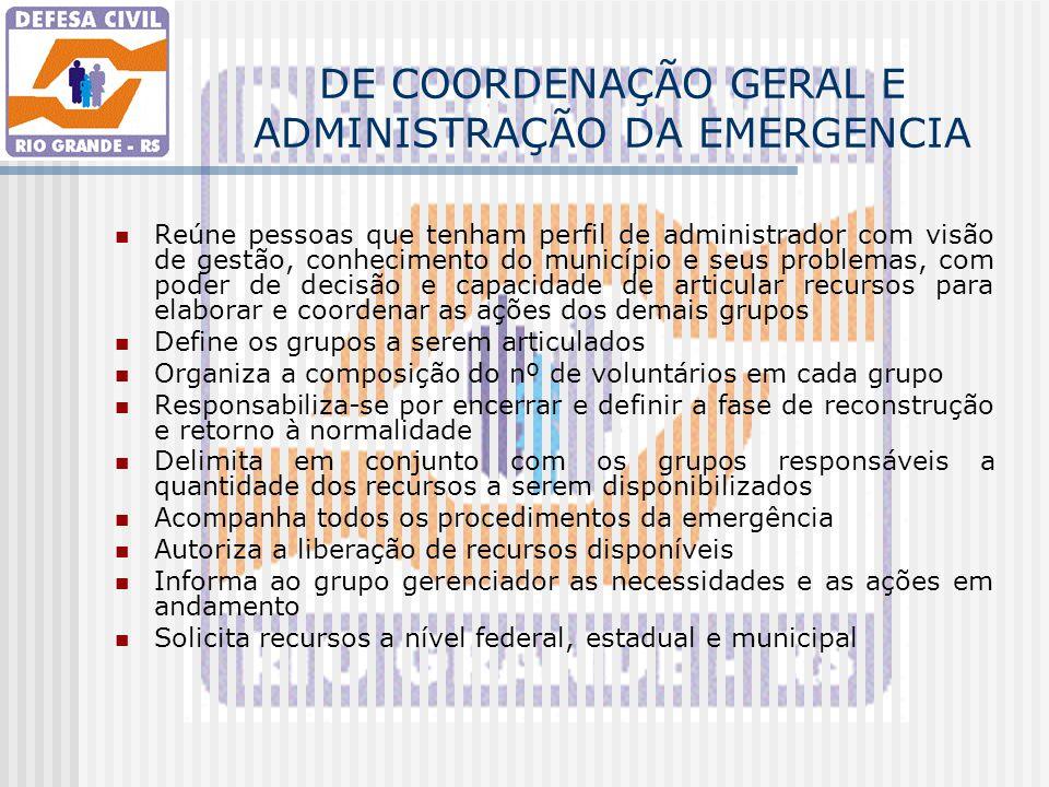 DE COORDENAÇÃO GERAL E ADMINISTRAÇÃO DA EMERGENCIA Reúne pessoas que tenham perfil de administrador com visão de gestão, conhecimento do município e s