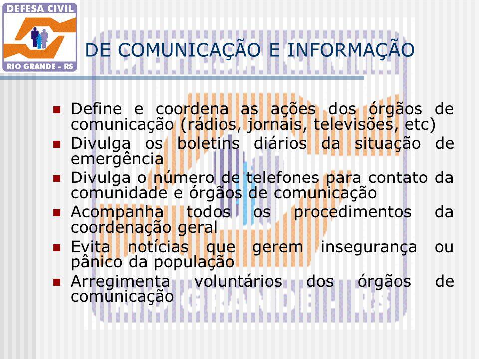 DE COMUNICAÇÃO E INFORMAÇÃO Define e coordena as ações dos órgãos de comunicação (rádios, jornais, televisões, etc) Divulga os boletins diários da sit