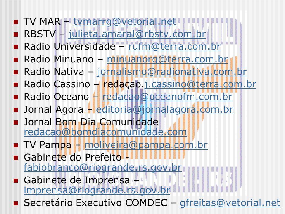 TV MAR – tvmarrg@vetorial.nettvmarrg@vetorial.net RBSTV – julieta.amaral@rbstv.com.brjulieta.amaral@rbstv.com.br Radio Universidade – rufm@terra.com.b