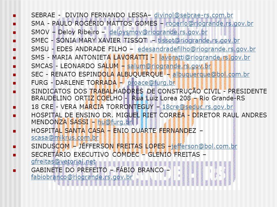 SEBRAE - DIVINO FERNANDO LESSA– divinol@sebrae-rs.com.brdivinol@sebrae-rs.com.br SMA - PAULO ROGÉRIO MATTOS GOMES – rogerio@riogrande.rs.gov.brrogerio
