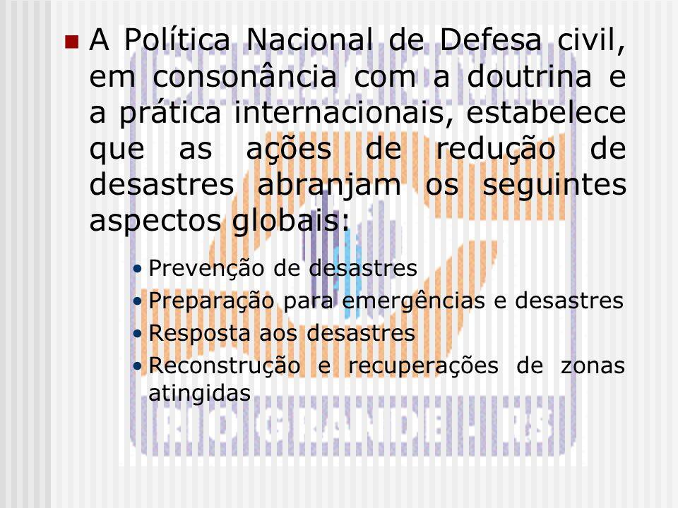 A Política Nacional de Defesa civil, em consonância com a doutrina e a prática internacionais, estabelece que as ações de redução de desastres abranja