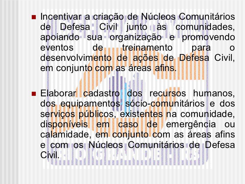 Incentivar a criação de Núcleos Comunitários de Defesa Civil junto às comunidades, apoiando sua organização e promovendo eventos de treinamento para o