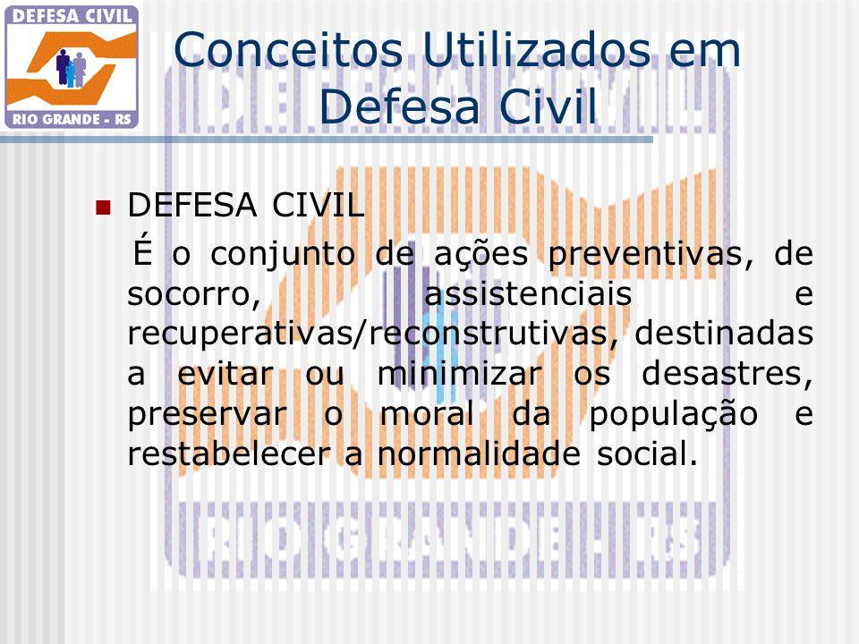 Conceitos Utilizados em Defesa Civil DEFESA CIVIL É o conjunto de ações preventivas, de socorro, assistenciais e recuperativas/reconstrutivas, destina