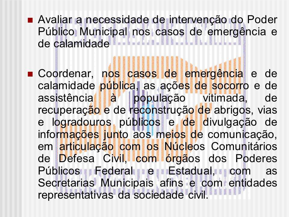 Avaliar a necessidade de intervenção do Poder Público Municipal nos casos de emergência e de calamidade Coordenar, nos casos de emergência e de calami