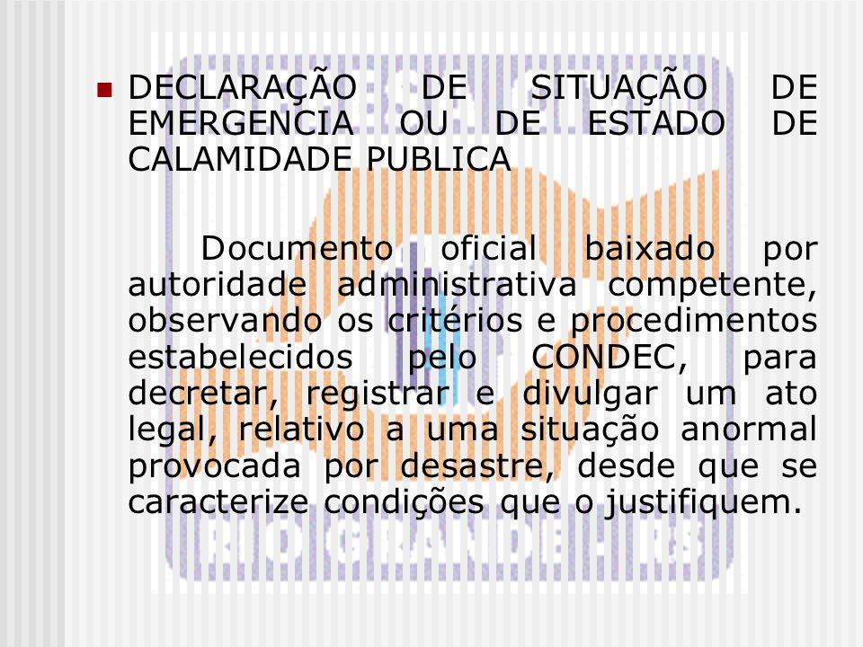 DECLARAÇÃO DE SITUAÇÃO DE EMERGENCIA OU DE ESTADO DE CALAMIDADE PUBLICA Documento oficial baixado por autoridade administrativa competente, observando