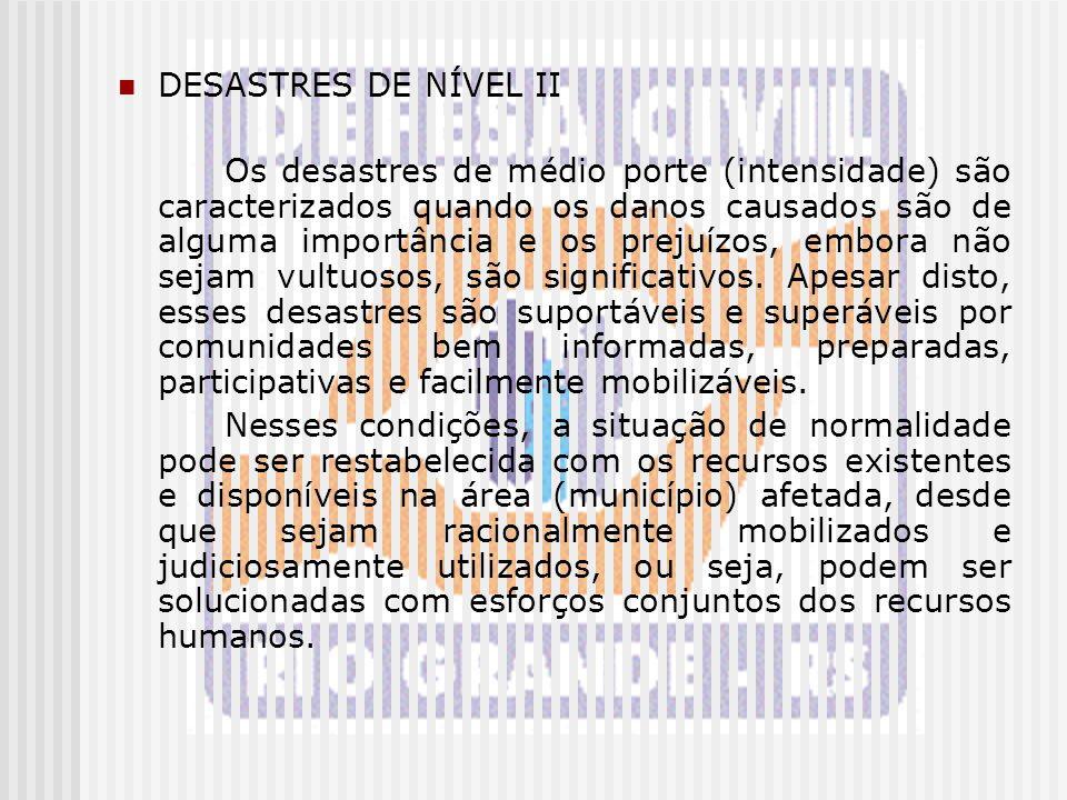 DESASTRES DE NÍVEL II Os desastres de médio porte (intensidade) são caracterizados quando os danos causados são de alguma importância e os prejuízos,