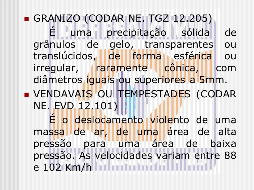 GRANIZO (CODAR NE. TGZ 12.205) É uma precipitação sólida de grânulos de gelo, transparentes ou translúcidos, de forma esférica ou irregular, raramente