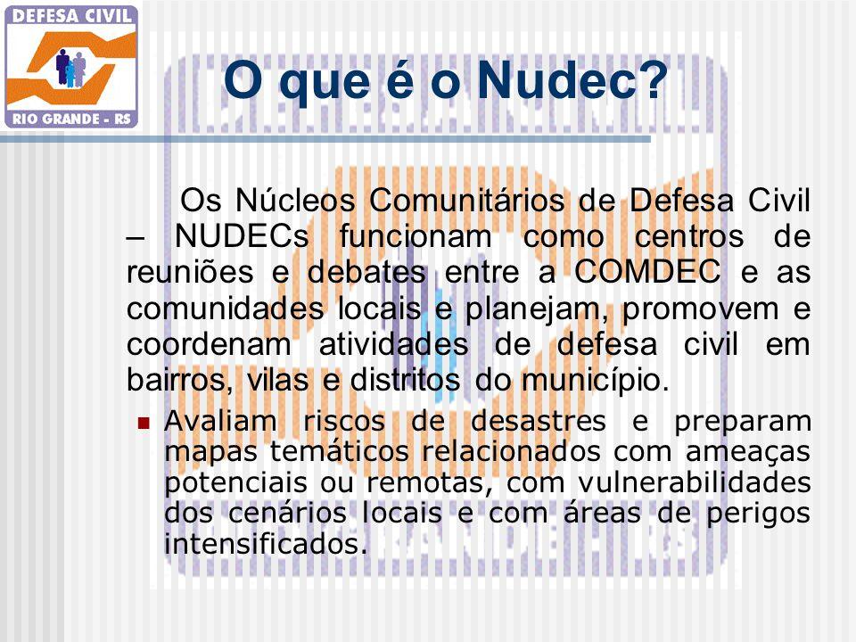 O que é o Nudec? Os Núcleos Comunitários de Defesa Civil – NUDECs funcionam como centros de reuniões e debates entre a COMDEC e as comunidades locais