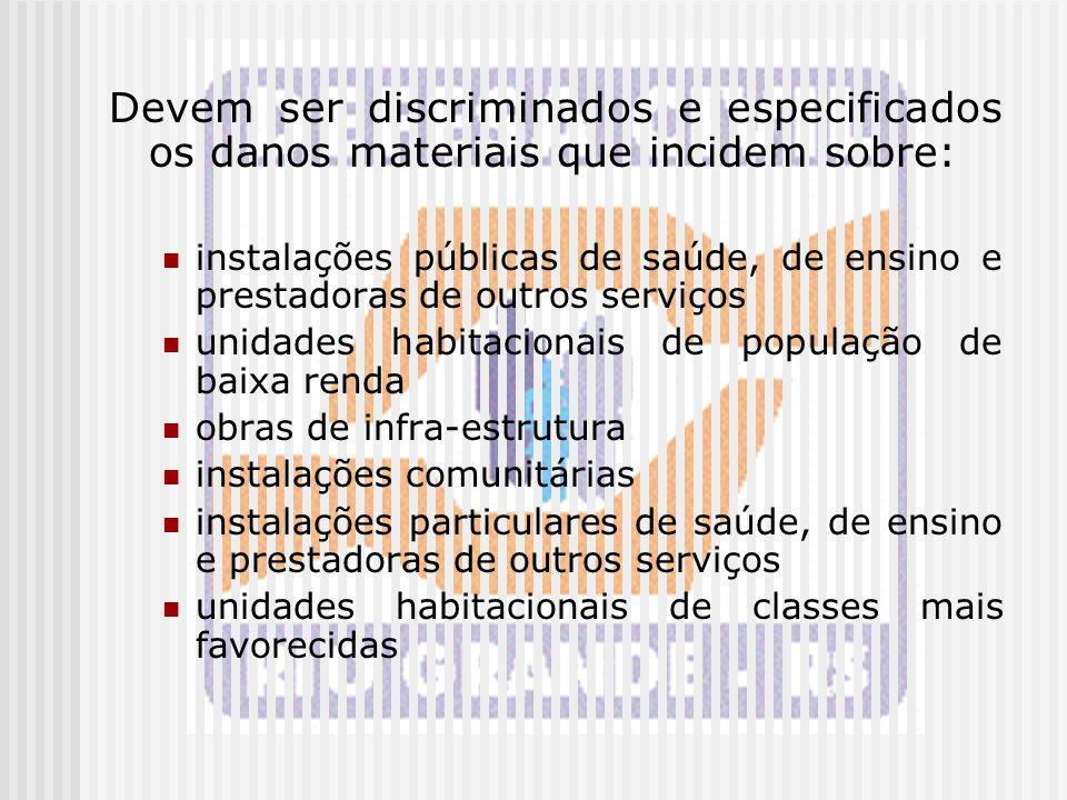 Devem ser discriminados e especificados os danos materiais que incidem sobre: instalações públicas de saúde, de ensino e prestadoras de outros serviço