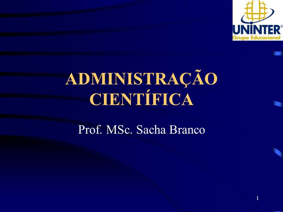 1 ADMINISTRAÇÃO CIENTÍFICA Prof. MSc. Sacha Branco