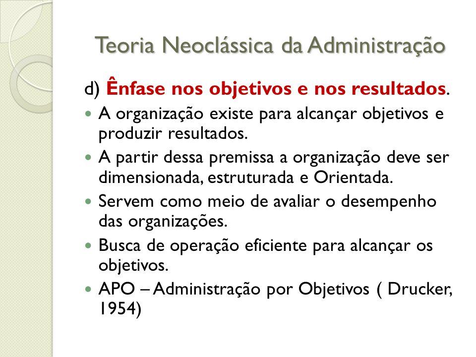 Teoria Neoclássica da Administração d) Ênfase nos objetivos e nos resultados.