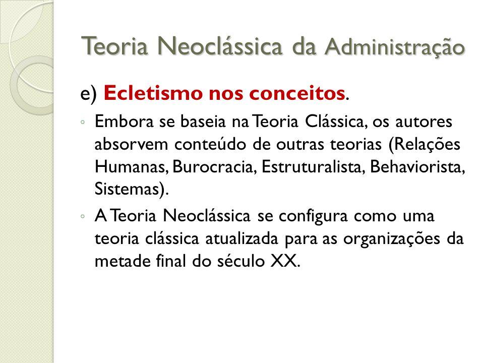 Teoria Neoclássica da Administração e) Ecletismo nos conceitos.
