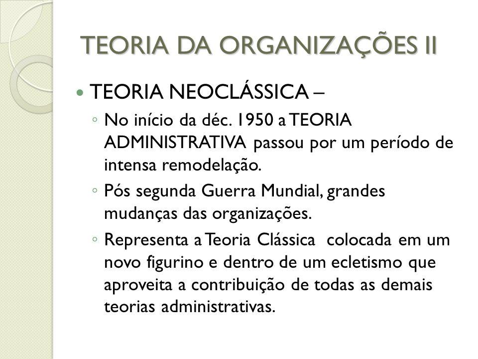 TEORIA DA ORGANIZAÇÕES II TEORIA NEOCLÁSSICA – ◦ No início da déc.