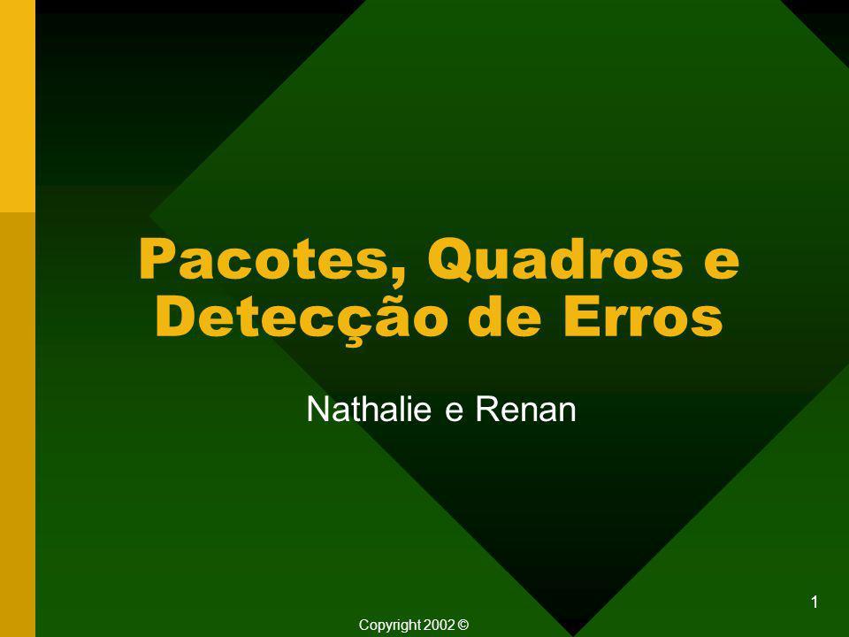 1 Pacotes, Quadros e Detecção de Erros Nathalie e Renan Copyright 2002 ©