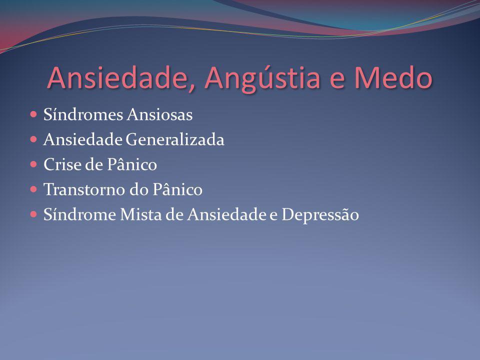 Ansiedade, Angústia e Medo Síndromes Ansiosas Ansiedade Generalizada Crise de Pânico Transtorno do Pânico Síndrome Mista de Ansiedade e Depressão