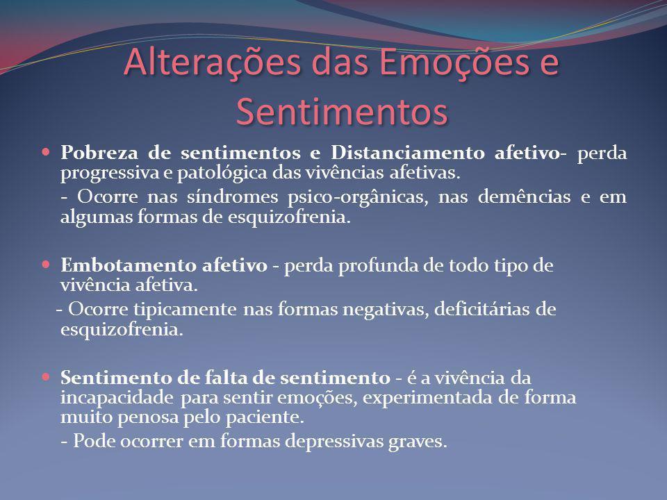 Alterações das Emoções e Sentimentos Pobreza de sentimentos e Distanciamento afetivo- perda progressiva e patológica das vivências afetivas.