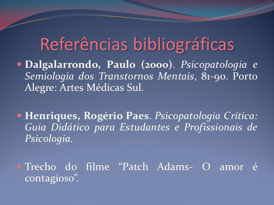 Referências bibliográficas Dalgalarrondo, Paulo (2000).