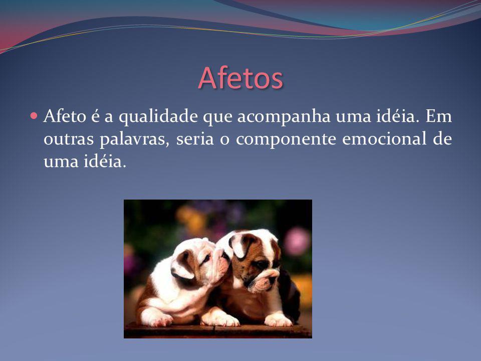 Afetos Afeto é a qualidade que acompanha uma idéia.