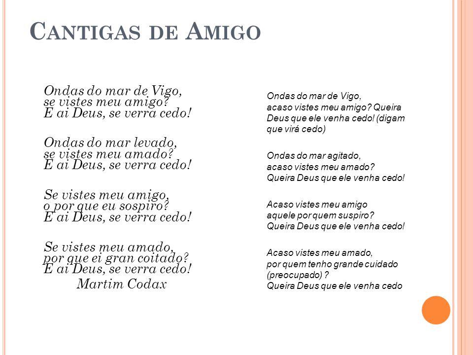 C ANTIGAS DE A MIGO Ondas do mar de Vigo, se vistes meu amigo? E ai Deus, se verra cedo! Ondas do mar levado, se vistes meu amado? E ai Deus, se verra