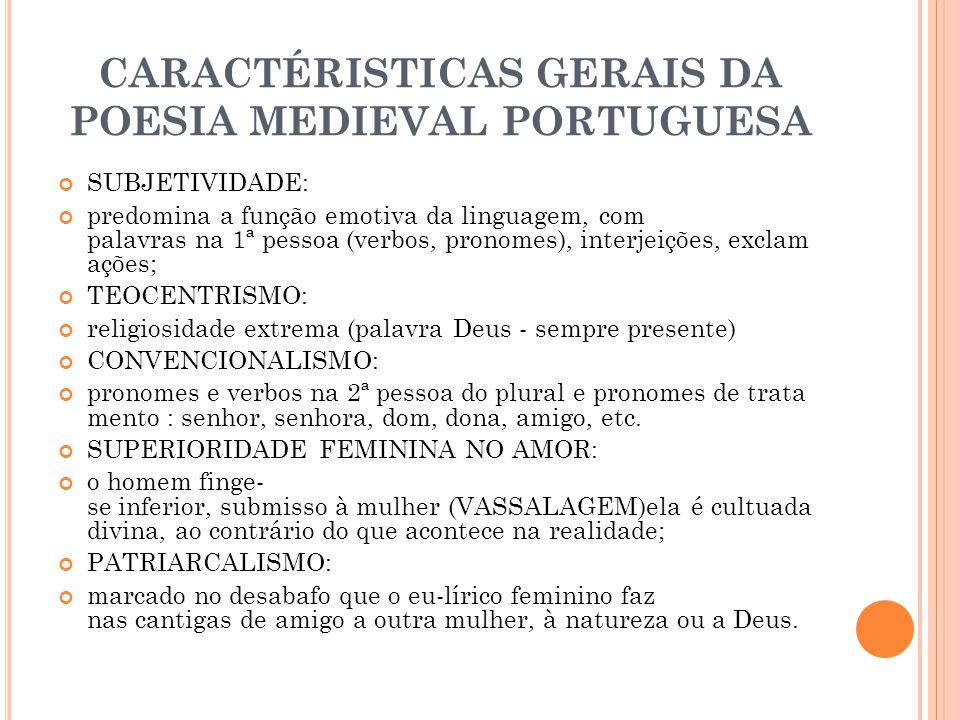 CARACTÉRISTICAS GERAIS DA POESIA MEDIEVAL PORTUGUESA SUBJETIVIDADE: predomina a função emotiva da linguagem, com palavras na 1ª pessoa (verbos, pronom