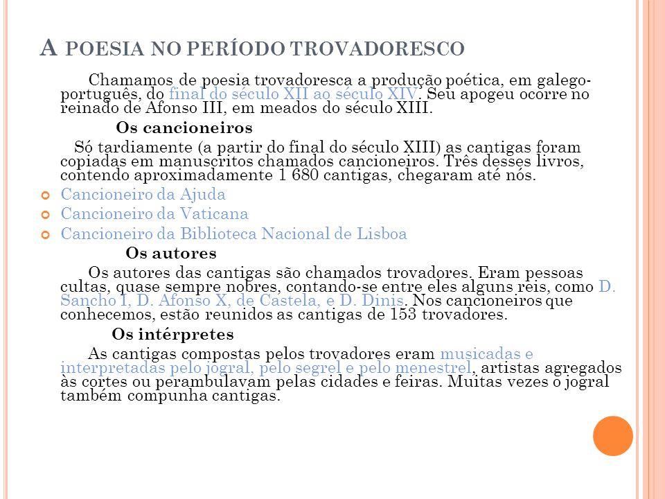 A POESIA NO PERÍODO TROVADORESCO Chamamos de poesia trovadoresca a produção poética, em galego- português, do final do século XII ao século XIV. Seu a