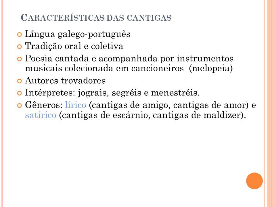 C ARACTERÍSTICAS DAS CANTIGAS Língua galego-português Tradição oral e coletiva Poesia cantada e acompanhada por instrumentos musicais colecionada em c