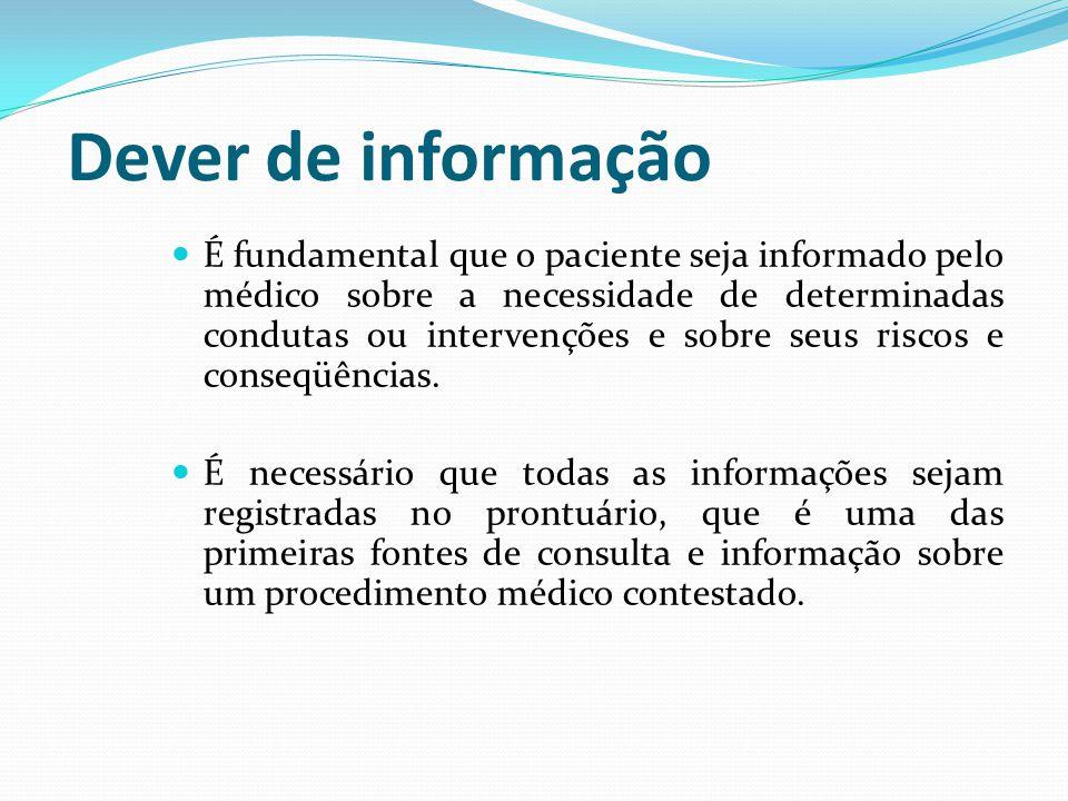 Dever de informação É fundamental que o paciente seja informado pelo médico sobre a necessidade de determinadas condutas ou intervenções e sobre seus riscos e conseqüências.