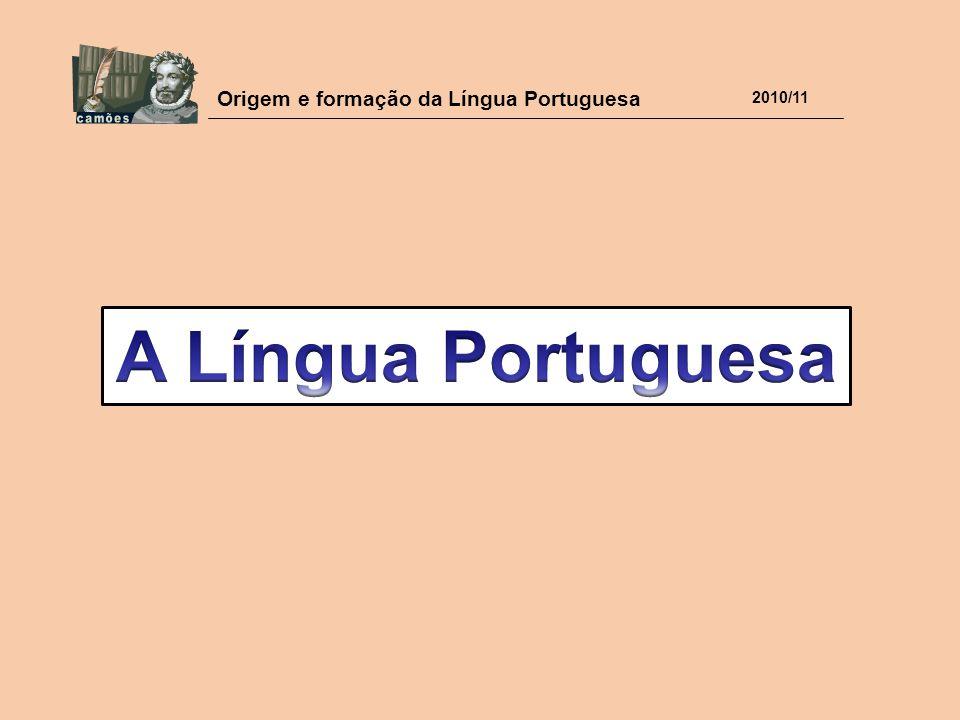 Origem e formação da Língua Portuguesa 2010/11 Nesse período, a língua de Portugal e da Galícia era a mesma.