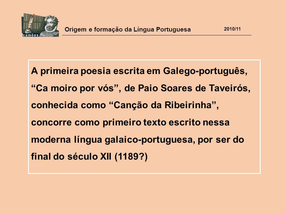 """Origem e formação da Língua Portuguesa 2010/11 A primeira poesia escrita em Galego-português, """"Ca moiro por vós"""", de Paio Soares de Taveirós, conhecid"""
