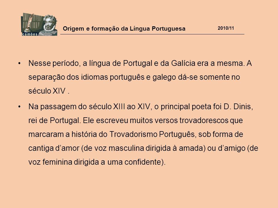 Origem e formação da Língua Portuguesa 2010/11 Nesse período, a língua de Portugal e da Galícia era a mesma. A separação dos idiomas português e galeg