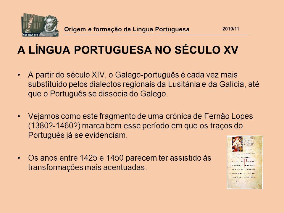 Origem e formação da Língua Portuguesa 2010/11 A LÍNGUA PORTUGUESA NO SÉCULO XV A partir do século XIV, o Galego-português é cada vez mais substituído