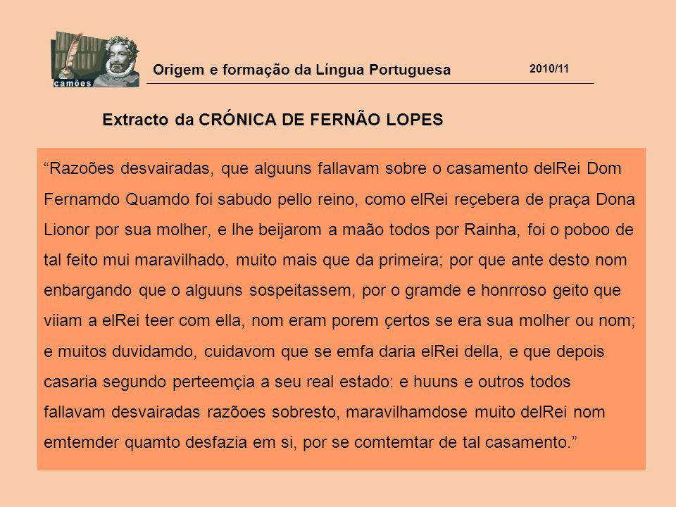 """Origem e formação da Língua Portuguesa 2010/11 """"Razoões desvairadas, que alguuns fallavam sobre o casamento delRei Dom Fernamdo Quamdo foi sabudo pell"""