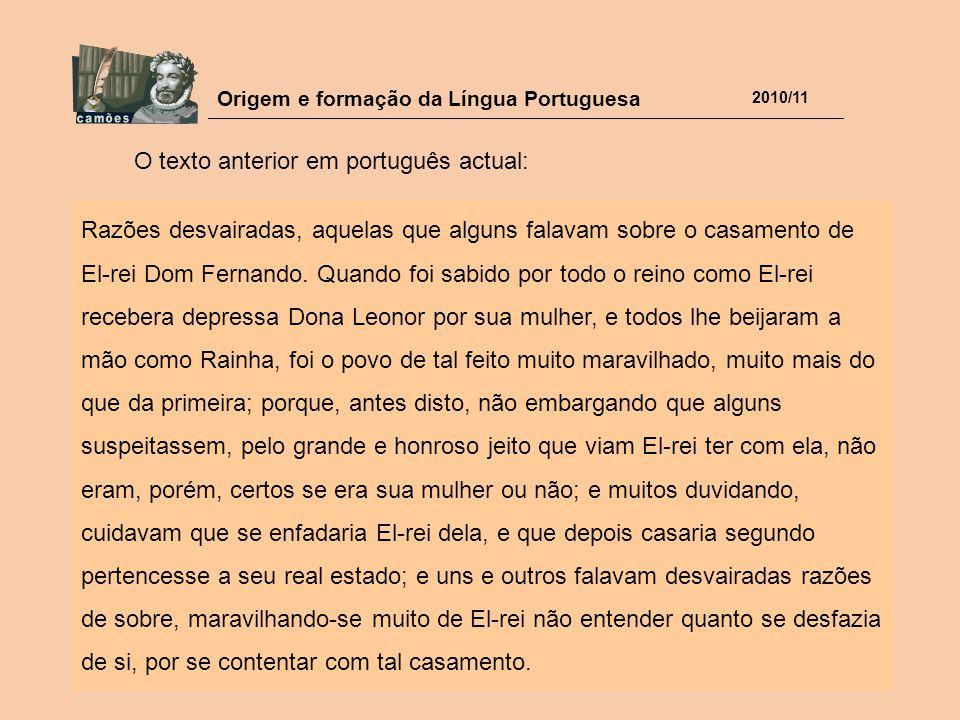 Origem e formação da Língua Portuguesa 2010/11 Razões desvairadas, aquelas que alguns falavam sobre o casamento de El-rei Dom Fernando. Quando foi sab
