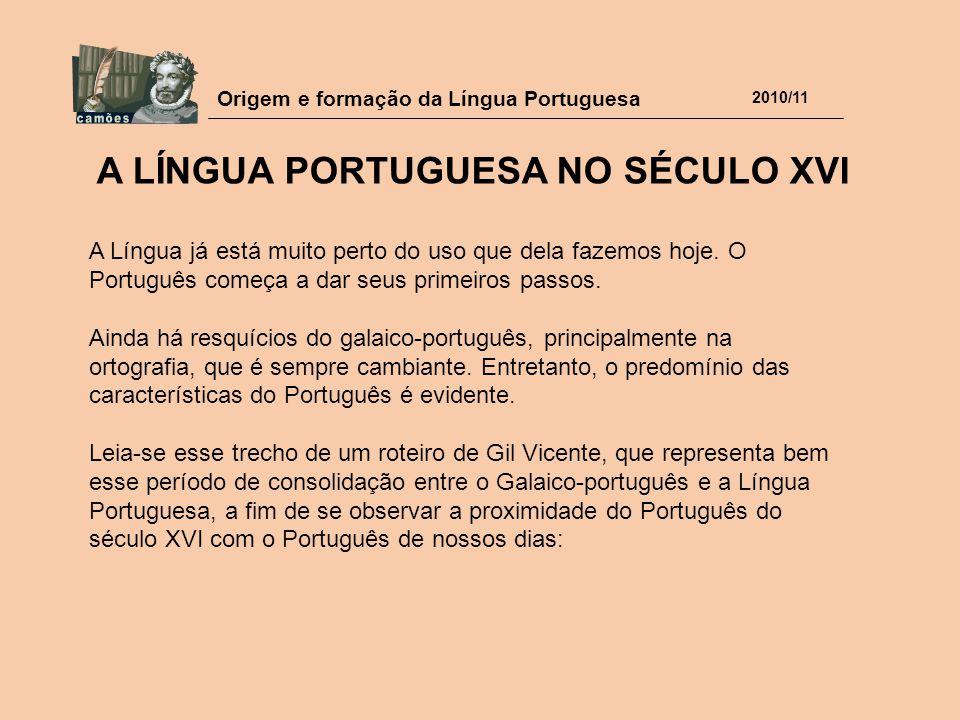 Origem e formação da Língua Portuguesa 2010/11 A Língua já está muito perto do uso que dela fazemos hoje. O Português começa a dar seus primeiros pass