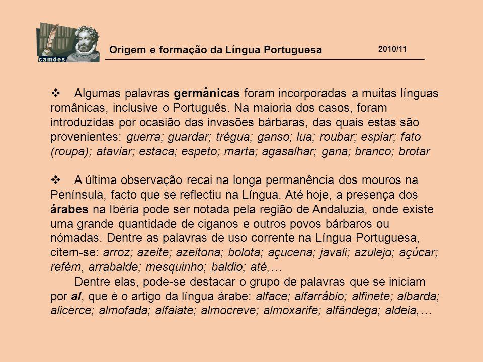 Origem e formação da Língua Portuguesa 2010/11  Algumas palavras germânicas foram incorporadas a muitas línguas românicas, inclusive o Português. Na