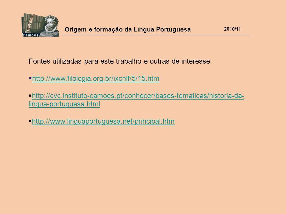 Origem e formação da Língua Portuguesa 2010/11 Fontes utilizadas para este trabalho e outras de interesse:  http://www.filologia.org.br/ixcnlf/5/15.h