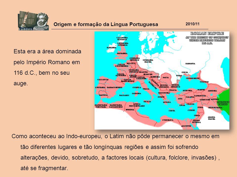 Origem e formação da Língua Portuguesa 2010/11 Como aconteceu ao Indo-europeu, o Latim não pôde permanecer o mesmo em tão diferentes lugares e tão lon