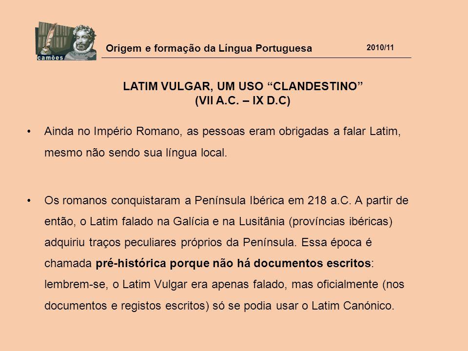 Origem e formação da Língua Portuguesa 2010/11 Ainda no Império Romano, as pessoas eram obrigadas a falar Latim, mesmo não sendo sua língua local. Os