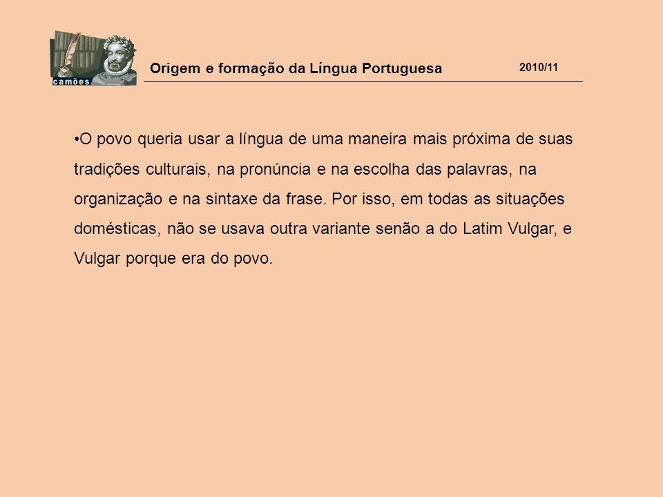 Origem e formação da Língua Portuguesa 2010/11 O povo queria usar a língua de uma maneira mais próxima de suas tradições culturais, na pronúncia e na
