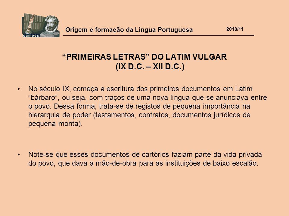 """Origem e formação da Língua Portuguesa 2010/11 """"PRIMEIRAS LETRAS"""" DO LATIM VULGAR (IX D.C. – XII D.C.) No século IX, começa a escritura dos primeiros"""