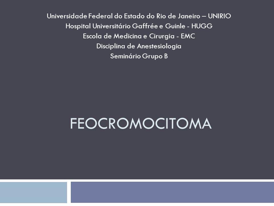 FEOCROMOCITOMA Universidade Federal do Estado do Rio de Janeiro – UNIRIO Hospital Universitário Gaffrée e Guinle - HUGG Escola de Medicina e Cirurgia