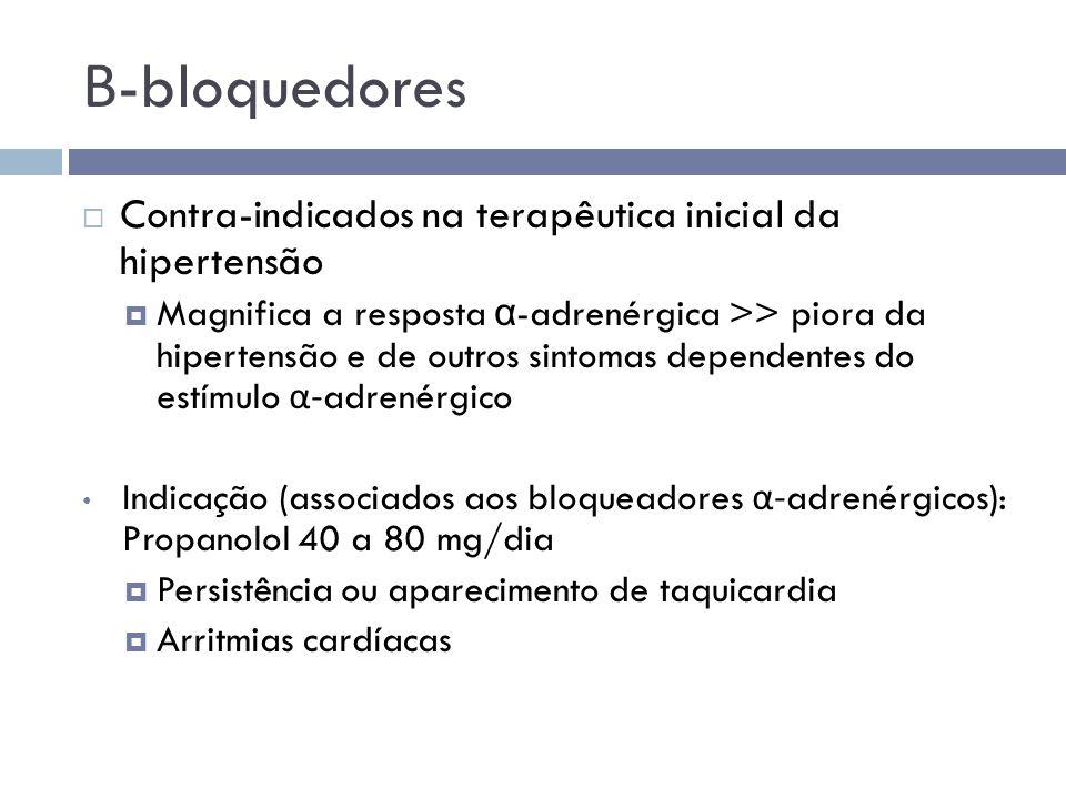 Β -bloquedores  Contra-indicados na terapêutica inicial da hipertensão  Magnifica a resposta α -adrenérgica >> piora da hipertensão e de outros sint