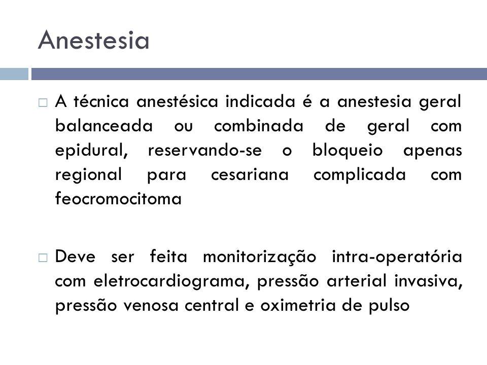 Anestesia  A técnica anestésica indicada é a anestesia geral balanceada ou combinada de geral com epidural, reservando-se o bloqueio apenas regional