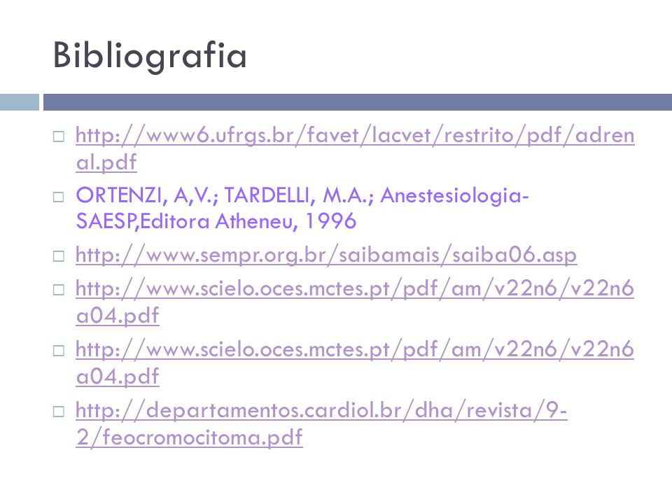 Bibliografia  http://www6.ufrgs.br/favet/lacvet/restrito/pdf/adren al.pdf http://www6.ufrgs.br/favet/lacvet/restrito/pdf/adren al.pdf  ORTENZI, A,V.