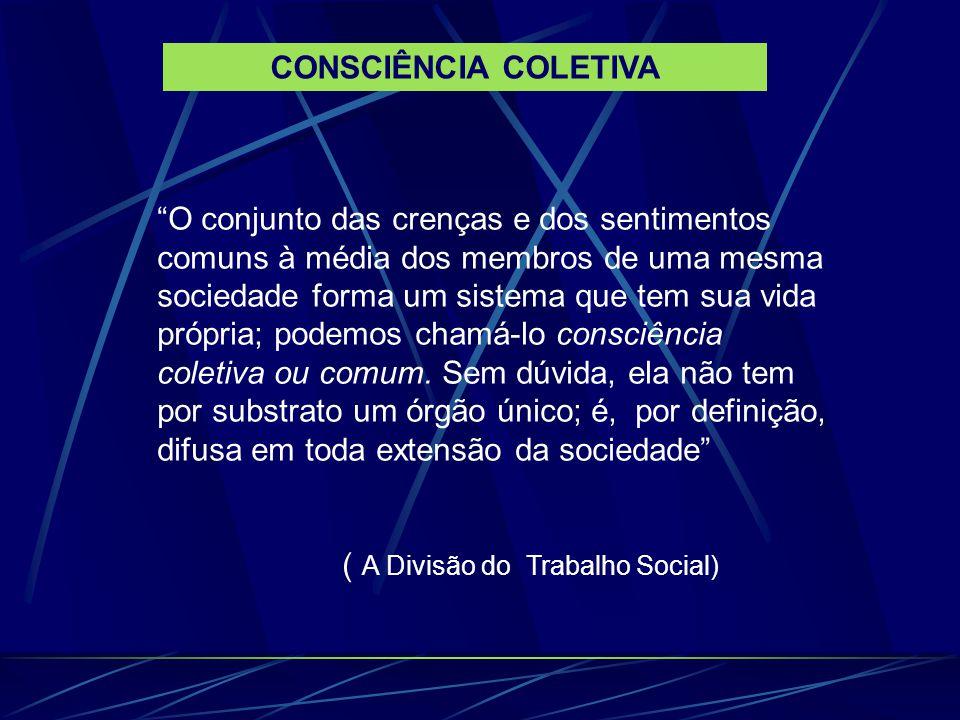 """""""O conjunto das crenças e dos sentimentos comuns à média dos membros de uma mesma sociedade forma um sistema que tem sua vida própria; podemos chamá-l"""