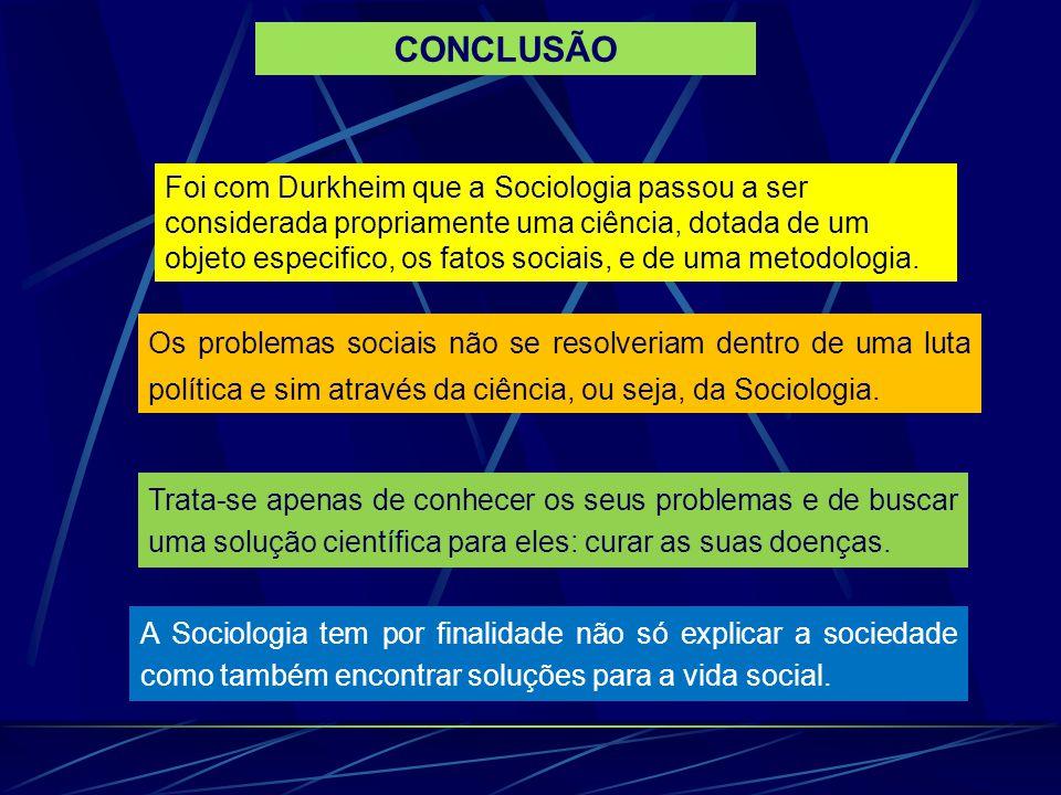 CONCLUSÃO A Sociologia tem por finalidade não só explicar a sociedade como também encontrar soluções para a vida social. Trata-se apenas de conhecer o